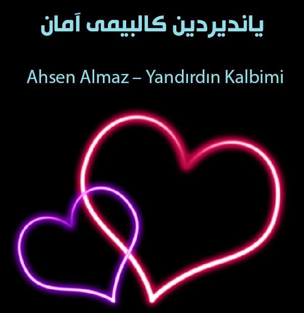 دانلود آهنگ یاندیردین کالبیمی آمانAhsen Almaz – Yandırdın Kalbimi